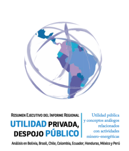 Resumen ejecutivo del informe regional utilidad privada, despojo publico